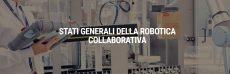 Stati Generali della Robotica Collaborativa, una prima edizione di successo